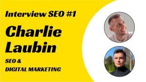 Paul Vengeons - SEO et Digital Marketing Charlie Laubin - Interview SEO
